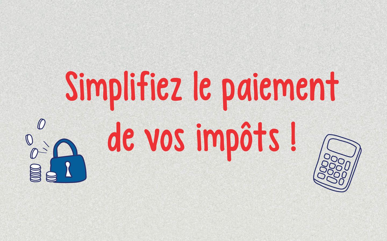 Simplifiez le paiement de vos impôts